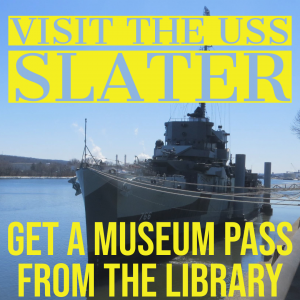 Visit the USS Slater. Borrow a museum pass from the library